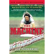 The Machine: A Hot Team, a Legendary Season, and a Heart-stopping World Series: the Story of the 1975 Cincinnati Reds by Posnanski, Joe, 9780061582554