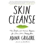 Skin Cleanse: The All-natural Program to Detox Your Beauty Routine, Supercharge Your Diet, and Get the Best Skin Ever by Grigore, Adina, 9780062332554