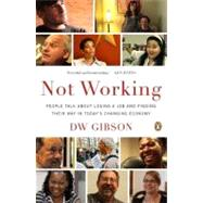 Not Working : People Talk about Losing a Job and Finding Their Way in Today's Changing Economy by Gibson, DW, 9780143122555