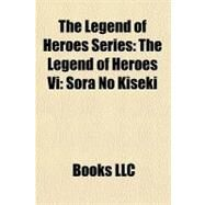 Legend of Heroes Series : The Legend of Heroes Vi by , 9781156202555