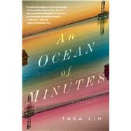 An Ocean of Minutes A Novel by Lim, Thea, 9781501192555
