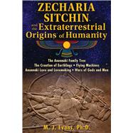 Zecharia Sitchin and the Extraterrestrial Origins of Humanity by Evans, M. J., 9781591432555