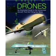 Drones An Illustrated Guide to the Unmanned Aircraft That are Filling Our Skies by Dougherty, Martin J., 9781782742555