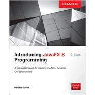 Introducing JavaFX 8 Programming by Schildt, Herbert, 9780071842556