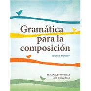 Gram�tica Para La Composici�n by Whitley, M. Stanley; Gonz�lez, Luis, 9781626162556