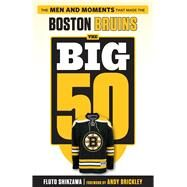 The Big 50 Boston Bruins by Shinzawa, Fluto, 9781629372556