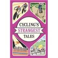 Cycling's Strangest Tales by Spragg, Iain, 9781911042556