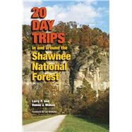 20 Day Trips in and Around the Shawnee National Forest by Mahan, Larry P.; Mahan, Donna J.; Winkeler, Les, 9780809332557