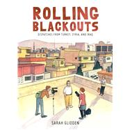 Rolling Blackouts Dispatches from Turkey, Syria, and Iraq by Glidden, Sarah, 9781770462557