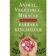 Animal, Vegetable, Miracle : A Year of Food Life by Kingsolver, Barbara, 9780060852559