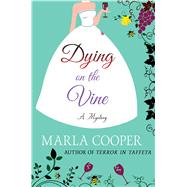 Dying on the Vine A Mystery by Cooper, Marla, 9781250072559