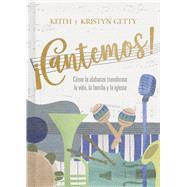 ¡Cantemos! Cómo la alabanza transforma tu vida, familia e iglesia by Getty, Keith; Getty, Kristyn, 9781462792559