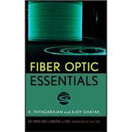 Fiber Optic Essentials by Thyagarajan, K. S.; Ghatak, Ajoy, 9780470152560