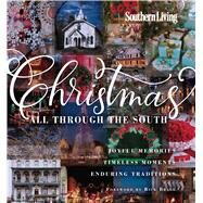 Southern Living Christmas All Through The South by The Editors of Southern Living Magazine; Bragg, Rick, 9780848742560