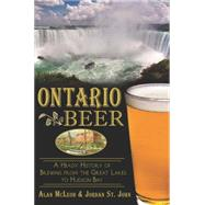 Ontario Beer: A Heady History of Brewing from the Great Lakes to Hudson Bay by Mcleod, Alan; St. John, Jordan, 9781626192560
