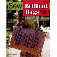 Sew Brilliant Bags Choose from 12 beautiful projects, then design your own by Shore, Debbie, 9781782212560