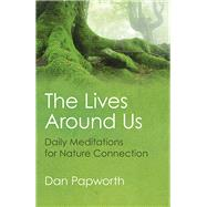The Lives Around Us by Papworth, Dan, 9781785352560