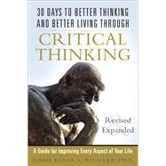 30 Days to Better Thinking and Better Living Through Critical Thinking A Guide for Improving Every Aspect of Your Life, Revised and Expanded by Elder, Linda; Paul, Richard, 9780133092561