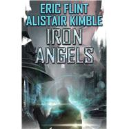 Iron Angels by Flint, Eric; Kimble, Alistair, 9781481482561