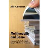 Multimodality and Genre A Foundation for the Systematic Analysis of Multimodal Documents by Bateman, John, 9780230002562
