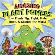 Amazing Plant Powers: How Plants Fly, Fight, Hide, Hunt, and Change the World by Leedy, Loreen; Schuerger, Andrew, 9780823422562