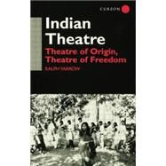 Indian Theatre: Theatre of Origin, Theatre of Freedom by Yarrow,Ralph, 9781138862562