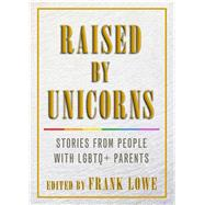 Raised by Unicorns by Lowe, Frank, 9781627782562