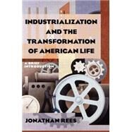 Industrialization and the Transformation of American Life: A Brief Introduction: A Brief Introduction by Rees; Jonathan, 9780765622563
