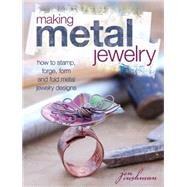 Making Metal Jewelry: How to stamp, forge, form, and fold metal jewelry designs by Cushman, Jen, 9781440322563