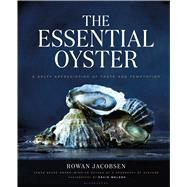 The Essential Oyster A Salty Appreciation of Taste and Temptation by Jacobsen, Rowan, 9781632862563