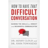 How to Have That Difficult Conversation by Cloud, Henry, Dr.; Townsend, John, Dr., 9780310342564
