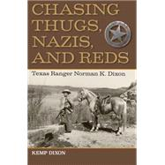 Chasing Thugs, Nazis, and Reds: Texas Ranger Norman K. Dixon by Dixon, Kemp, 9781623492564