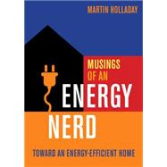 Musings of an Energy Nerd by Holladay, Martin, 9781631862564