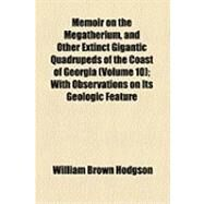 Memoir on the Megatherium, and Other Extinct Gigantic Quadrupeds of the Coast of Georgia: With Observations on Its Geologic Feature by Hodgson, William Brown; Habersham, Joseph Clay, 9781154502565