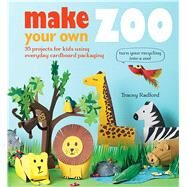 Make Your Own Zoo by Radford, Tracey, 9781782492566