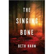The Singing Bone A Novel by Hahn, Beth, 9781942872566