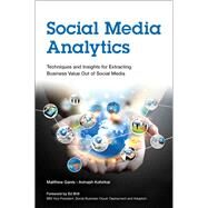 Social Media Analytics Techniques and Insights for Extracting Business Value Out of Social Media by Ganis, Matthew; Kohirkar, Avinash, 9780133892567