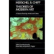 Theories of Modern Art - A Source Book by Artists and Critics by Chipp, Herschel B., 9780520052567
