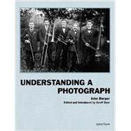 Understanding a Photograph by Berger, John; Dyer, Geoff, 9781597112567
