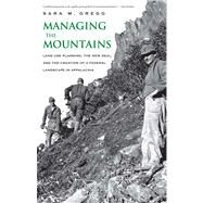 Managing the Mountains : Land Use Planning, the New Deal, and the Creation of a Federal Landscape in Appalachia by Sara M. Gregg, 9780300192568