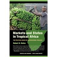 Markets and States in Tropical Africa: The Political Basis of Agricultural Policies by Bates, Robert H., 9780520282568
