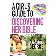 A Girl's Guide to Discovering Her Bible by George, Elizabeth, 9780736962568