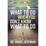 What to Do When You Don't Know What to Do by Jeremiah, David, 9780781412568