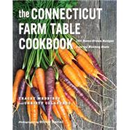 The Connecticut Farm Table Cookbook: 150 Homegrown Recipes from the Nutmeg State by Colasurdo, Christy; Medeiros, Tracey, 9781581572568
