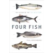 Four Fish : The Future of the Last Wild Food by Greenberg, Paul (Author), 9781594202568