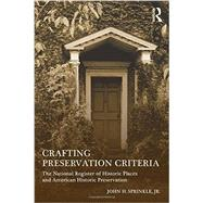 Crafting Preservation Criteria: The National Register of Historic Places and American Historic Preservation by Sprinkle, Jr.; John H., 9780415642569