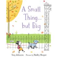 A Small Thing . . . but Big by Johnston, Tony; Hooper, Hadley, 9781626722569