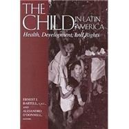The Child in Latin America by Bartell, Ernest J.; O'Donnell, Alejandro; Helen Kellogg Institute for International Studies, 9780268022570