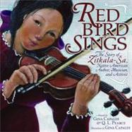 Red Bird Sings : The Story of Zitkala-Sa, Native American Author, Musician, and Activist by Capaldi, Gina; Pearce, Q. L.; Capaldi, Gina, 9780761352570