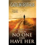 Then No One Can Have Her by Rother, Caitlin, 9780786032570
